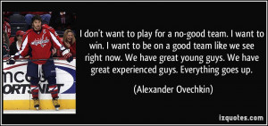 to play for a no-good team. I want to win. I want to be on a good team ...