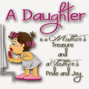 daughter is a Mothers Treasure and a Fathers Pride and Joy