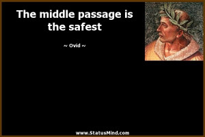The middle passage is the safest - Ovid Quotes - StatusMind.com