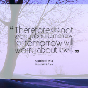 8239-therefore-do-not-worry-about-tomorrow-for-tomorrow-will-worry.png