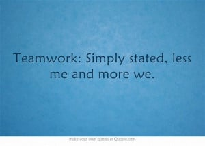 Teamwork Quotes For Workplace Teamwork: simply stated