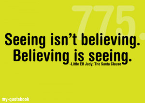 ... believing. Believing is seeing.