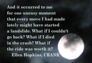 ... of the day? Today's Ellen Hopkins Quote of the Day is from CRANK