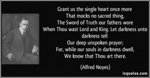 ... unspoken prayer; For, while our souls in darkness dwell, We know that