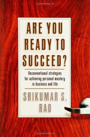 Are You Ready to Succeed?: Unconventional Strategies to Achieving ...