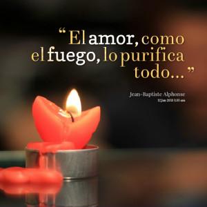 Quotes Picture: el amor, como el fuego, lo purifica todo