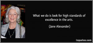 What we do is look for high standards of excellence in the arts ...
