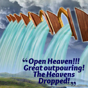 Quotes Picture: open heaven!!! great outpouring! the heavens dropped!