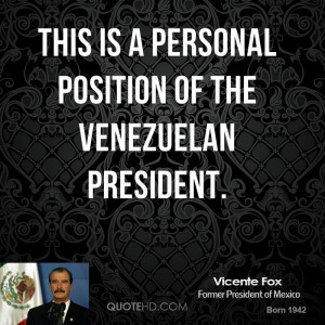 This is a personal position of the Venezuelan president.