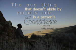 ... rule is a person's conscience - Atticus Finch To Killl a Mockingbird