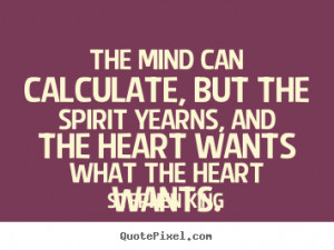 ... but the spirit yearns, and the heart wants what the heart wants