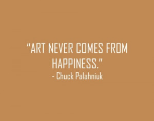 this is very true, art never comes from happiness