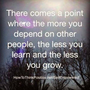 Depending on Others There comes a point where the more you depend on ...
