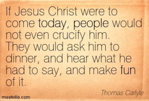 ... , And Hear What He Had To Say, And Make Fun Of It. - Thomas Carlyle