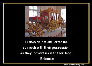 Riches do not exhilarate us so much with their possession