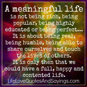 life is not being rich being popular being highly educated or being ...