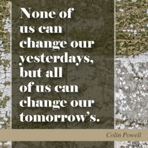 Colin Powell Quote - None of us can change our yesterdays, but all of ...
