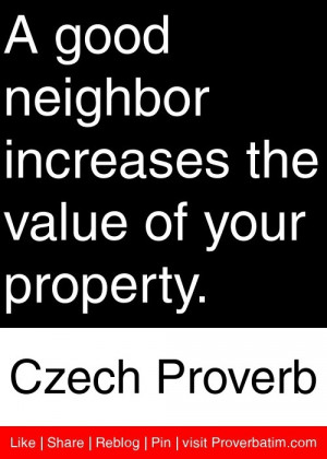 ... the value of your property. - Czech Proverb #proverbs #quotes