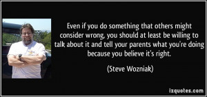 Even if you do something that others might consider wrong, you should ...