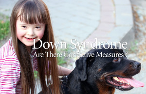 Down Syndrome: Are There Corrective Mesures?