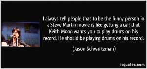 always tell people that to be the funny person in a Steve Martin ...