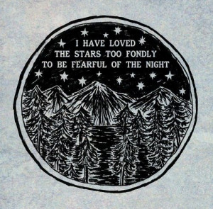 have loved the starts too fondly to be fearful of the night.