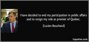 ... affairs and to resign my role as premier of Quebec. - Lucien Bouchard