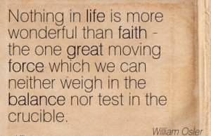 ... Neither Weigh In The Balance Nor Test In The Crucible. - William Osler