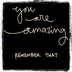 You are amazing. #quote