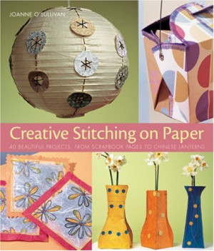 Creative Stitching On Paper: 40 Beautiful Projects, From Scrapbook ...