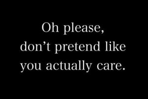 Dont Pretend Like You Actually Care