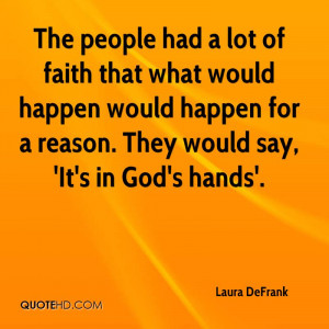 The people had a lot of faith that what would happen would happen for ...