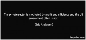 ... and efficiency and the US government often is not. - Eric Anderson
