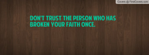 don't trust the person who has broken your faith once. , Pictures