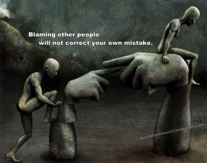 It has always been easier to point fingers and blame other people ...
