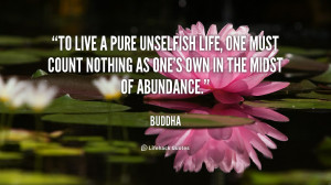 To live a pure unselfish life, one must count nothing as one's own in ...