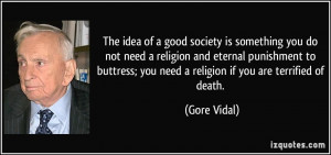 The idea of a good society is something you do not need a religion and ...
