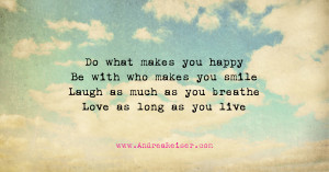 what makes you happy be with who make you smile laugh as much as you