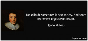 solitude sometimes is best society, And short retirement urges sweet ...
