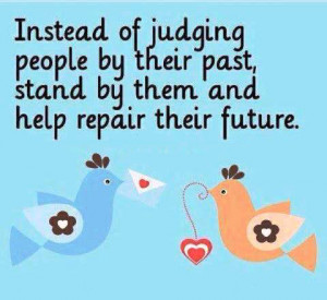 stop judging people instead of judging people by their past stand by ...