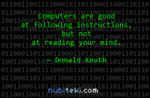 Computers are good at following instructions, but not at reading your ...
