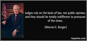 Judges rule on the basis of law, not public opinion, and they should ...