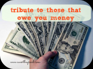 tribute to friends who owe you money