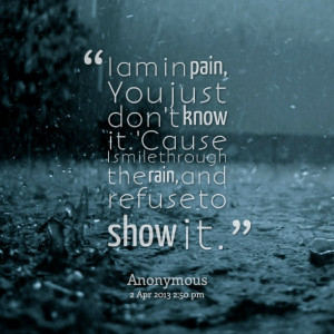 Quotes Picture: i am in pain, you just don't know it 'cause i smile ...