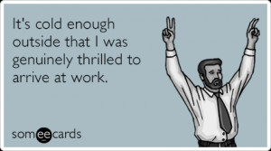 Case of the Mondays: Funny E-cards For Hard Workers. {Photos}