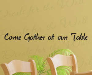 Come Gather at Our Table Kitchen Wall Decal Quote