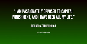 am passionately opposed to capital punishment, and I have been all ...
