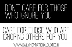 ... Ignore You,Care For Those Who Are Ignoring Others For You