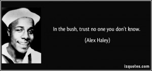 ... bush trust no one you don t know alex haley 328785 Trust No One Quotes