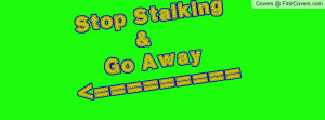stop_stalking_and_go_away-1175895.jpg?i